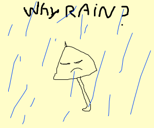 Sad umbrella says why rain?