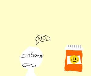 Insane guy won't take happy pills