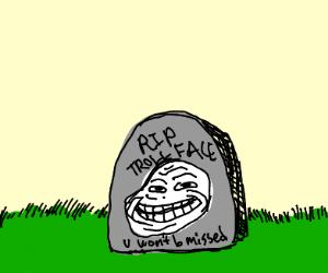 trollface died like seven years ago