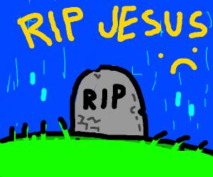It's raining on Jesus' grave