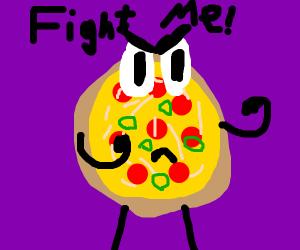 the pizza is aggressive