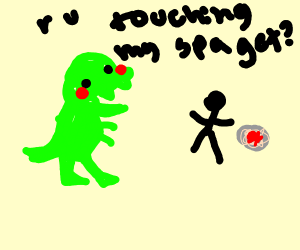 Dino thinks someone be touching his spaget