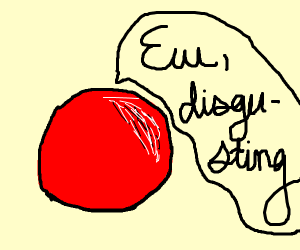 red ball saying ew disgusting