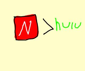 netflix is better than hulu!