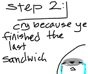 step 1:eat a sandwich