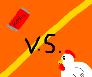 Ketchup vs. CHICKEN!!!1