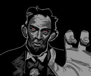 Abraham Lincoln gonna get you