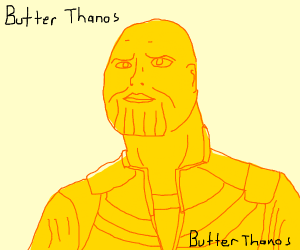 thanos but he's made of butter