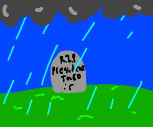 R.I.P President Taco