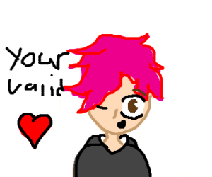 """a guy with pink hair saying """"you're valid"""""""