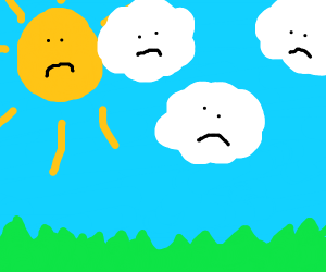 Sun and clouds are unhappy