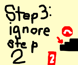 Step two: none of the other steps mattter.