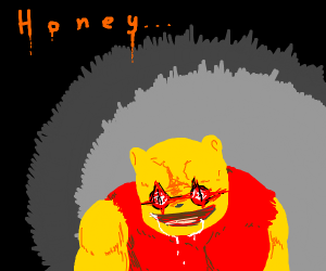 Demonic winnie the pooh looking for their hon