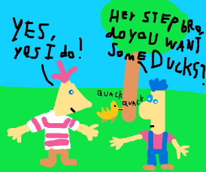 Hey Step bro do you want a duck?