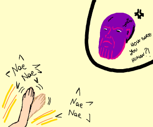 Thanos just got nae naed