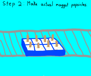 Step 1: eat a maggot flavored popsicle