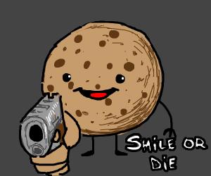 Cookie tells you to smile or die