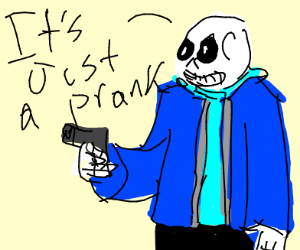 sans with a gun insists that its just a prank