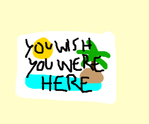you wish you were here,postcard