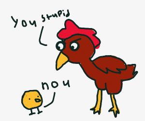 Chicken tells you u dumb