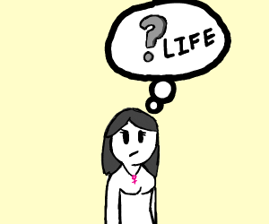 Female wants to know the meaning of life