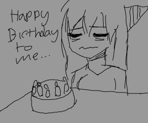 She's alone on her birthday... :<