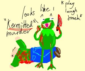 Kermit 'kermitted' murder