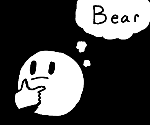 thinking about  bear
