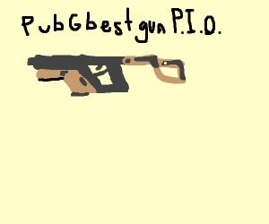 PUBG best gun P I O  - Drawception