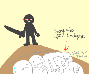 Kill all those who spoil endgame.