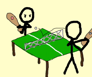 Table Tenis but you're using a baseball bat