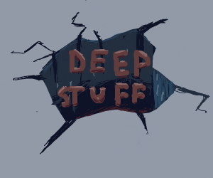 Some Deep Stuff.
