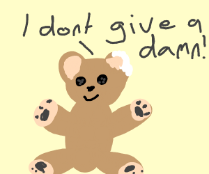 Teddy bear doesn't give a damn