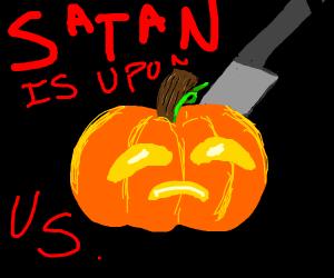 "sad pumpkin says ""satan is upon us"""