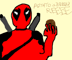 Deadpool's only weapon is a potato