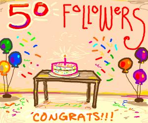 (Thank you for 50 followers!) a party <3