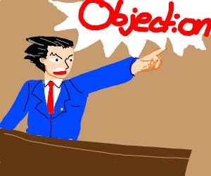 "Phoenix Wright yelling ""Objection!"""