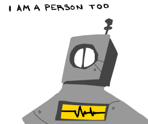 Robots are people too dont be mean