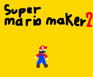 super mario maker 2 :D