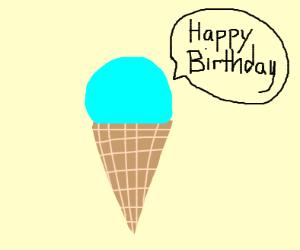 Happy birthday! Says the ice cream!