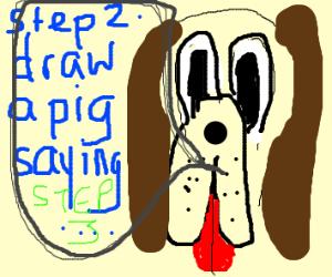 "Step 1: Draw a dog saying ""step 2: draw a..."""