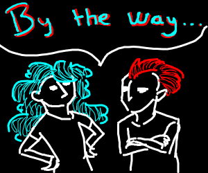 "colourful haired people saying ""by the way"""