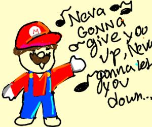 Mario singing NEVA GONNA GIV U UP, NEVA..
