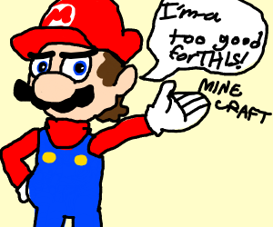 Mario is to good for minecraft