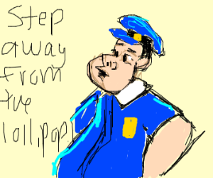 police tell you to step away from a lollipop
