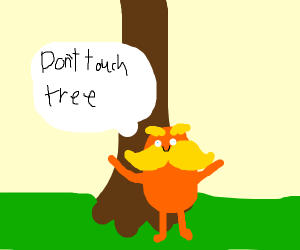 Lorax says 'don't touch tree'