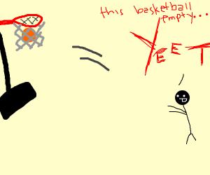 This basketball empty..YEET (man yeets basket