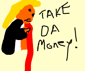 "Trump says: ""Take the money!"""