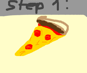 Step 1: Pizza.