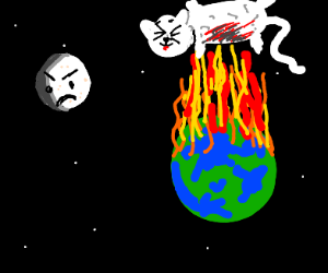 Moon is evil, Earth's on fire, cat roasted